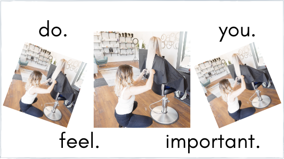 How to Choose a Stylist Part 6 – Do You Feel Important?