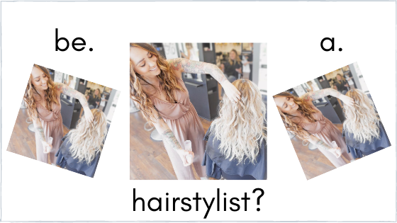 So you want to be a Hairstylist??